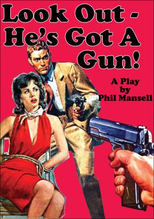Look Out - He's Got A Gun! A Play By Phil Mansell