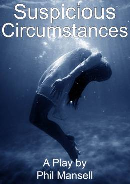 Suspicious Circumstances- a Play by Phil Mansell